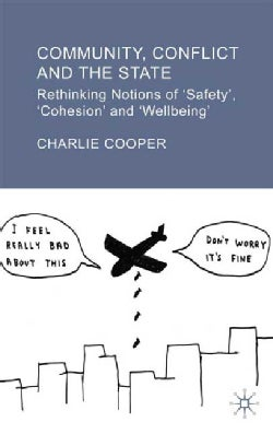 Community, Conflict and the State: Rethinking Notions of 'Safety' 'Cohesion' and 'Wellbeing' (Hardcover)