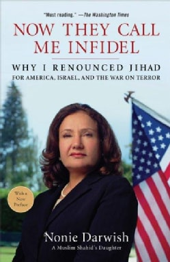 Now They Call Me Infidel: Why I Renounced Jihad for America, Israel, and the War on Terror (Paperback)