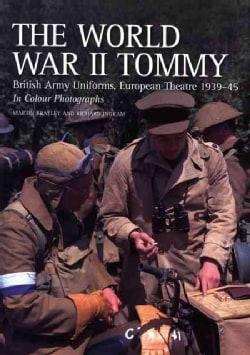 The World War II Tommy: British Army Uniforms, European Theatre 1939-45 (Paperback)