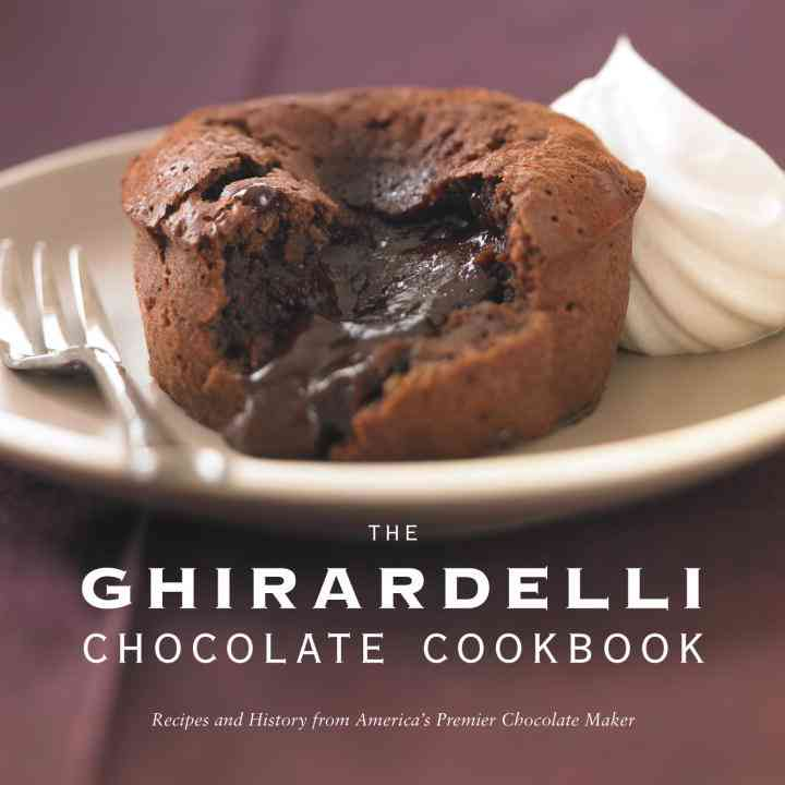 The Ghirardelli Chocolate Cookbook: Recipes and History from America's Premier Chocolate Maker (Hardcover)