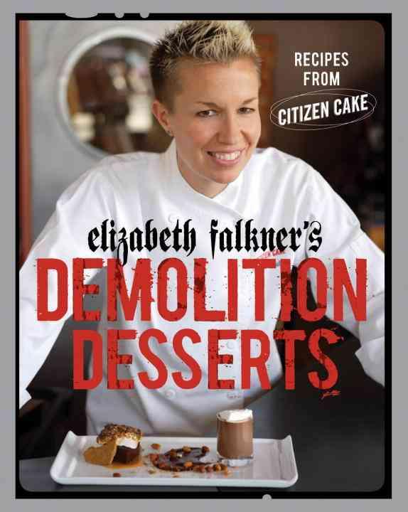 Elizabeth Falkner's Demolition Desserts: Recipes from Citizen Cake (Hardcover)