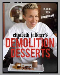 Elizabeth Falkner's Demolition Desserts: Recipes from Citizen Cake (Hardcover)