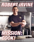 Mission: Cook!: My Life, My Recipes, and Making the Impossible Easy (Hardcover)