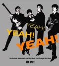 Yeah! Yeah! Yeah!: The Beatles, Beatlemania, and the Music That Changed the World (Hardcover)