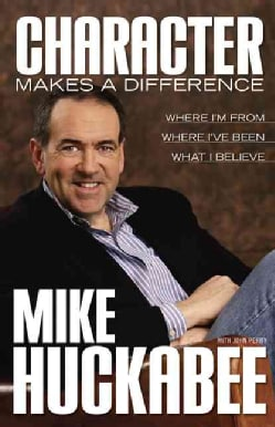 Character Makes a Difference: Where I'm From, Where I've Been, What I Believe (Paperback)