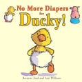 No More Diapers for Ducky! (Board book)