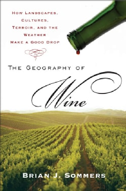 The Geography of Wine: How Landscapes, Cultures, Terroir, and the Weather Make a Good Drop (Paperback)