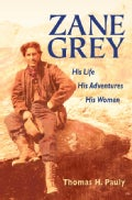 Zane Grey: His Life, His Adventures, His Women (Paperback)