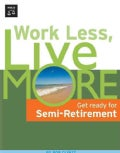 Work Less, Live More: The Way to Semi-Retirement (Paperback)