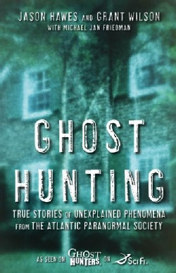 Ghost Hunting: True Stories of Unexplained Phenomena from the Atlantic Paranormal Society (Paperback)