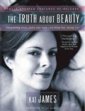 The Truth About Beauty: Transform Your Looks and Your Life from the Inside Out (Paperback)