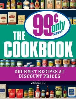 The 99 Cent Only Stores Cookbook: Gourmet Recipes at Discount Prices (Paperback)