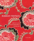 Russian Textiles: Printed Cloth for the Bazaars of Central Asia (Hardcover)