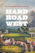 Hard Road West: History and Geology Along the Gold Rush Trail (Hardcover)