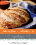 Artisan Bread in Five Minutes a Day: The Discovery That Revolutionizes Home Baking (Hardcover)