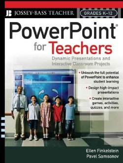 Powerpoint for Teachers: Dynamic Presentations and Interactive Classroom Projects, Grades K-12 (Paperback)