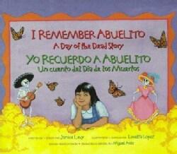 I Remember Abuelito / Yo Recuerdo a Abuelito: A Day of the Dead Story / Un Cuento Del Dia De Los Muertos (Paperback)