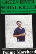 Green River Serial Killer: Biography of an Unsuspecting Wife (Paperback)