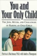 You and Your Only Child: The Joys, Myths, and Challenges of Raising an Only Child (Paperback)