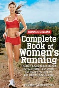 Runner's World Complete Book of Women's Running: The Best Advice to Get Started, Stay Motivated, Lose Weight, Run... (Paperback)