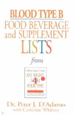 Blood Type B Food, Beverage And Supplemental Lists: From Eat Right 4 Your Type (Paperback)