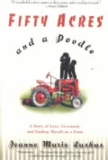 Fifty Acres and a Poodle: A Story of Love, Livestock, and Finding Myself on a Farm (Paperback)
