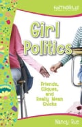Girl Politics: Friends, Cliques, and Really Mean Chicks (Paperback)
