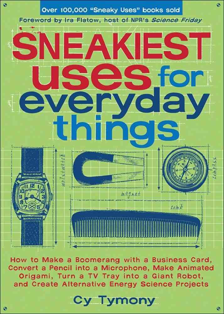 Sneakiest Uses for Everyday Things: How to Make a Boomerang with a Business Card, Convert a Pencil into a Microph... (Paperback)
