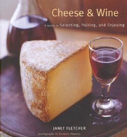 Cheese & Wine: A Guide to Selecting, Pairing, and Enjoying (Hardcover)
