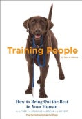 Training People: How to Bring Out the Best in Your Human from Food and Grooming to Service and Support: the Defin... (Paperback)