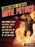 Insultingly Stupid Movie Physics: Hollywood's Best Mistakes, Goofs and Flat-out Destructions of the Basic Laws of... (Paperback)