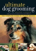 Ultimate Dog Grooming: The Complete Guide to 170 Dog Breeds (Paperback)