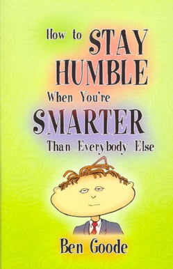 How to Stay Humble When You're Smarter Than Everybody Else (Paperback)