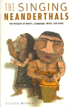 The Singing Neanderthals: The Origins of Music, Language, Mind and Body (Paperback)