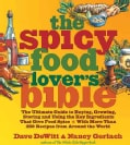 The Spicy Food Lover's Bible: The Ultimate Guide to Buying, Growing, Storing and Using the Key Ingredients That G... (Paperback)