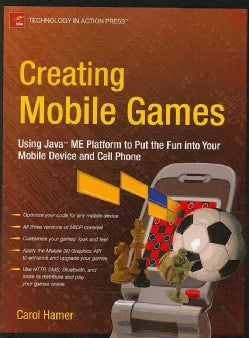 Creating Mobile Games: Using Java ME Platform to Put the Fun Into Your Mobile Devise and Cell Phone (Paperback)