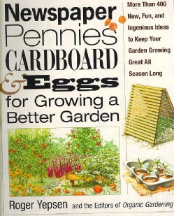 Newspapers, Pennies, Cardboard, & Eggs for Growing a Better Garden: More Than 400 New, Fun, and Ingenious Ideas t... (Paperback)