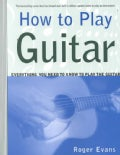 How to Play Guitar: Everything You Need to Know to Play the Guitar (Paperback)