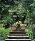Private Gardens of Georgia (Hardcover)