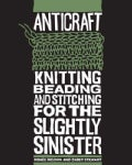 Anticraft: Knitting, Beading and Stitching for the Slightly Sinister (Paperback)
