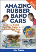 Amazing Rubber Band Cars: Easy-to-Build Wind-Up Racers, Models, and Toys (Paperback)