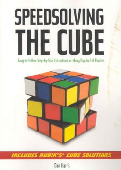 Speedsolving the Cube: Easy to Follow, Step-by-step Instructions for Many Popular 3-d Puzzles (Paperback)