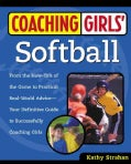 Coaching Girl's Softball: From the How-To's of the Game to Practical Real-World Advice, Your Definitive Guide to ... (Paperback)