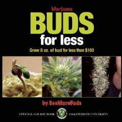 Marijuana Buds for Less: Grow 8 Ozs. of Marijuana for less than $100 (Paperback)