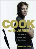 Cook With Jamie: My Guide to Making You a Better Cook (Hardcover)