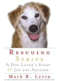 Rescuing Sprite: A Dog Lover's Story of Joy and Anguish (Hardcover)