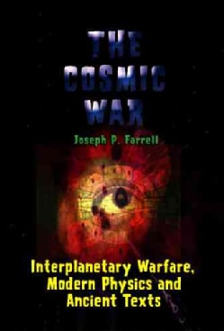 The Cosmic War: Interplanetary Warfare, Modern Physics and Ancient Texts (Paperback)