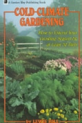 Cold Climate Gardening: How to Extend Your Growing Season by at Least 30 Days (Paperback)