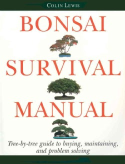 Bonsai Survival Manual: Tree-By-Tree Guide to Buying, Maintaining, and Problem Solving (Paperback)