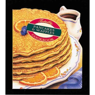 The Totally Pancakes & Waffles Cookbook (Paperback)